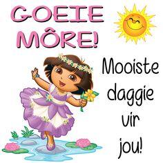 Goeie Môre! Mooiste daggie vir jou! Lekker Dag, Afrikaanse Quotes, Goeie More, Messages, Words, Kara, Mornings, Barbie, Phone
