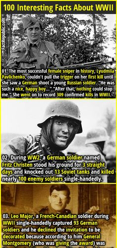 """1. The most successful female sniper in history, Lyudmila Pavlichenko, couldn't pull the trigger on her first kill until she saw a German shoot a young Russian soldier. """"He was such a nice, happy boy..."""" """"After that, nothing could stop me."""" She went on to record 309 confirmed kills in WWII. 2. During WW2, a German soldier named Fritz Christen stood his ground for 3 straight days and knocked out 13 Soviet tanks and killed nearly 100 enemy soldiers single-handedly."""