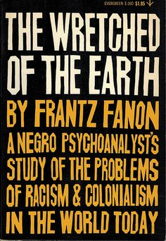 the concept of post colonial theory in frantz fanons wretched of the earth A new translation of a classic work of revolutionary theory that has the wretched of the earth by frantz fanon of post-independence colonial.