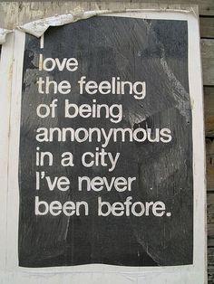 Amo sentirme anónimo en una ciudad a la que jamás he ido antes. #Destinicocom www.destinico.com