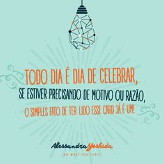 Ah! pensa numa pessoa que celebra... sou eu!! No mês do aniversário então, ulalá...  Bora celebrar todo dia!!!
