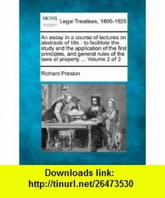 An essay in a course of lectures on abstracts of title to facilitate the study and the application of the first principles, and general rules of the laws of property ... Volume 2 of 3 (9781240045853) Richard Preston , ISBN-10: 1240045859  , ISBN-13: 978-1240045853 ,  , tutorials , pdf , ebook , torrent , downloads , rapidshare , filesonic , hotfile , megaupload , fileserve