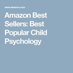 Amazon Best Sellers: Best Popular Child Psychology