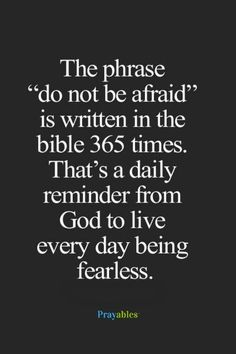 Do not be afraid. I find comfort in those 4 words.