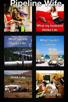 Pipeline wife! OMG this couldn't be more true!!! @Melissa Squires Meiskey Fry