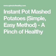 Instant Pot Mashed Potatoes (Simple, Easy Method) - A Pinch of Healthy