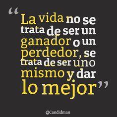 """""""La #Vida no se trata de ser un #Ganador o un #Perdedor, se trata de ser uno mismo y dar lo mejor"""". #Citas #Frases @Candidman"""