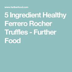 5 Ingredient Healthy Ferrero Rocher Truffles - Further Food