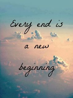 Every END is a new beggining