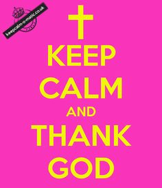 KEEP CALM AND THANK GOD