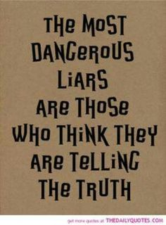 The most dangerous liars are those who think they are telling the truth. We all need truth in our life. Along with faith, hope and love. Be bold and be a positive role model for a student, kid or young adult. You can make a difference in someone's life! Daily Quotes, Great Quotes, Quotes To Live By, Me Quotes, Inspirational Quotes, Liars Quotes, Motivational Quotes, Famous Quotes, Lying Men Quotes