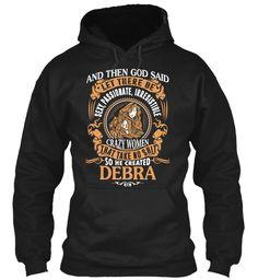 God Create Debra Name Shirt Black Sweatshirt Front