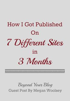 How I Got Published On 7 Different Sites In 3 Months - Guest Post by Megan Woolsey