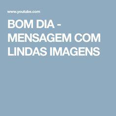 BOM DIA - MENSAGEM COM LINDAS IMAGENS