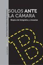 Solos ante la cámara: biopics de fotógrafos y cineastas / Ramón Esparza, Nekane Parejo (coords.)