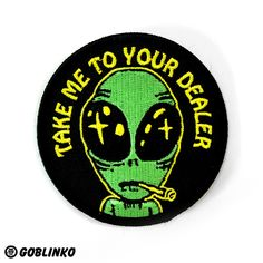 TAKE ME TO YOUR DEALER PATCH FROM THE GOBLINKO MEGAMALL - UFO ALIEN GREY COMMUNION DRUGS WEED DRUG DEALER