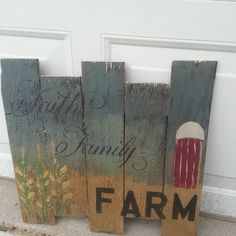 Faith, Family, FARM out of wood fence boards. Primitive painting with that rustic country look. http://www.facebook.com/junkcollectorjunky