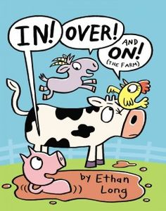 "Friday, August 14, 2015. Farmyard friends Chicken, Goat, Cow and Pig use flap-accented, silly vignettes to illustrate the position words ""in,"" ""over"" and ""on."" By the Geisel Award-winning author of Up, Tall, and High!"