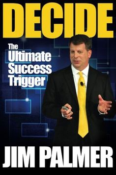 DECIDE - The Ultimate Success Trigger: Jim Palmer