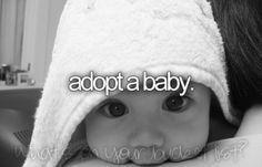 Bucket List.... Adopt a baby.