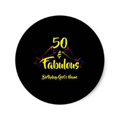 50 & Fabulous - Classic Round Sticker  $5.25  by AnotherGreatEvent  - cyo diy customize personalize unique