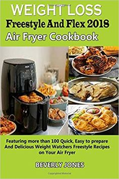 Weight Loss Freestyle and Flex 2018 Air fryer cookbook: Featuring more than 100 Quick, Easy to prepare And Delicious Weight Watchers Freestyle Recipes on Your Air Fryer: Beverly Jones: 9781986996549: Amazon.com: Books