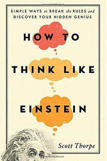 how to think like einstein by scott thorpe