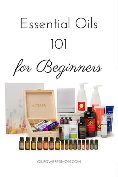 Essential Oils 101 for Beginners. Get ready to overhaul your health - naturally, safely, and effectively! doTERRA Essential Oils are the purest and most effective oils available today.: