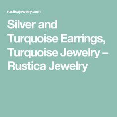 Silver and Turquoise Earrings, Turquoise Jewelry – Rustica Jewelry
