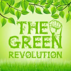 Now is the time to join The Green Revolution