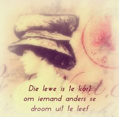 Afrikaanse Inspirerende Gedagtes & Wyshede: Die lewe is te kort om iemand anders se droom uit te leef Afrikaans Quotes, Print Tattoos, Life Quotes, Tart, Motivational, Image, Quotes About Life, Quote Life, Pie