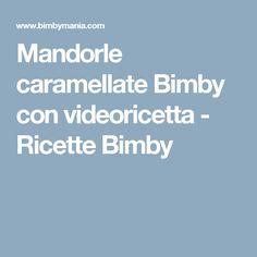Mandorle caramellate Bimby con videoricetta - Ricette Bimby