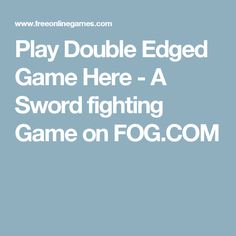 Play Double Edged Game Here - A Sword fighting Game on FOG.COM