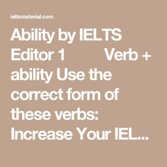 Ability by IELTS Editor  1 Verb + ability  Use the correct form of these verbs:  Increase Your IELTS Vocabulary Score – Collocation of Responsibility Increase Your IELTS Vocabulary Score – Collocation of Record Increase Your IELTS Vocabulary Score – Collocation of Proposal Increase Your IELTS Vocabulary Score – Collocation of Moment Increase Your IELTS Vocabulary Score – Collocation of Mistake affect assess overestimate  lose…