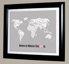 A custom typographic text map of the Countries of the World.  Text reads Home Is Where The (Heart) Is and I will place the Heart where ever your Home is