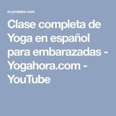 Clase completa de Yoga en español para embarazadas - Yogahora.com - YouTube