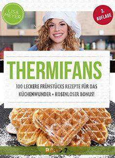 Thermifans: 100 leckere Frühstücks Rezepte für das Küchenwunder + KOSTENLOSER BONUS! (Thermifans VIP 7)