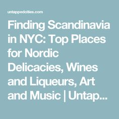 Finding Scandinavia in NYC: Top Places for Nordic Delicacies, Wines and Liqueurs, Art and Music | Untapped Cities