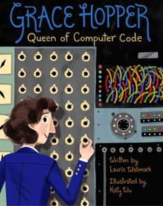 Grace Hopper: Queen of Computer Code by Laurie Wallmark- The inspiring story of Grace Hopper, the boundary-breaking woman who revolutionized computer science, is told in an engaging picture book biography. Science Books, Computer Science, Computer Literacy, Media Literacy, Math Books, Nonfiction Books For Kids, Thing 1, Kids Writing, Women In History