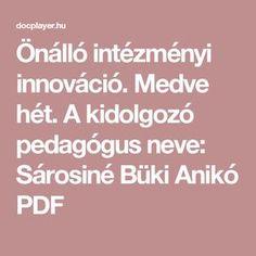 Önálló intézményi innováció. Medve hét. A kidolgozó pedagógus neve: Sárosiné Büki Anikó PDF Education, Montessori, Projects, Onderwijs, Learning