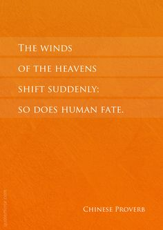 The winds of the heavens shift suddenly; so does human fate.  – #fate #impermanence http://quotemirror.com/s/84kuy