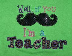 If you Moustache I am a Teacher Shirt  If you by trendyembroidery, $22.00