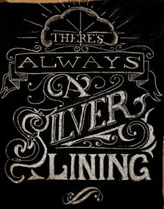 """""""There's always a silver lining"""", Pete Adams, chalk type"""