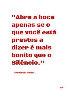"""""""Abra a boca apenas se o que você está prestes a dizer é mais bonito que o silêncio."""""""