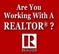 Are You Working With A REALTOR®?