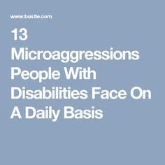 13 Microaggressions People With Disabilities Face On A Daily Basis