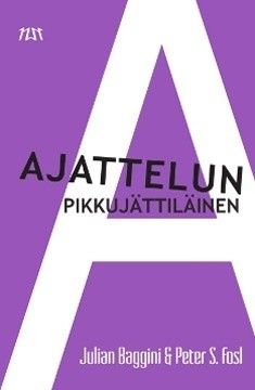 Ajattelun pikkujättiläinen / Baggini, Julian, kirjoittaja. ; Fosl, Peter S., kirjoittaja.