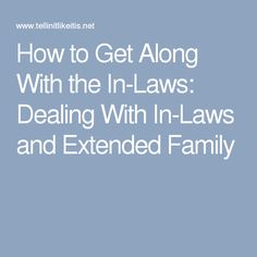 How to Get Along With the In-Laws: Dealing With In-Laws and Extended Family Practical Action, Extended Family, Law, How To Get, Marriage, American, Valentines Day Weddings, Wedding, Mariage
