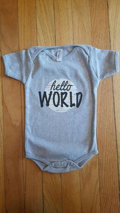 Check out this item in my Etsy shop https://www.etsy.com/listing/490363398/hello-world-onesie-baby-shower-gift