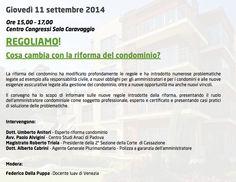 Giovedì 11 Settembre 2014  Ore 15,00 – 17,00 Centro Congressi Sala Caravaggio REGOLIAMO! Cosa cambia con la riforma del condominio?